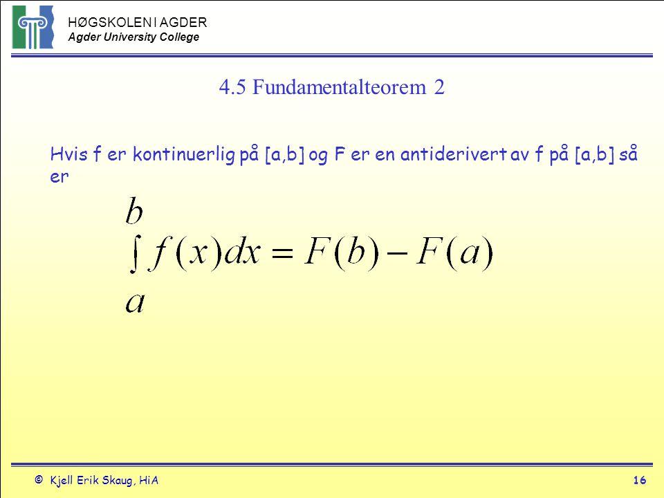 4.5 Fundamentalteorem 2 Hvis f er kontinuerlig på [a,b] og F er en antiderivert av f på [a,b] så er